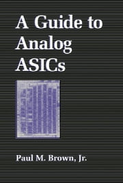A Guide to Analog ASICs ebook by Brown, Paul M. Jr.