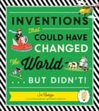 Inventions - That Could Have Changed the World...But Didn't! ebook by Joe Rhatigan