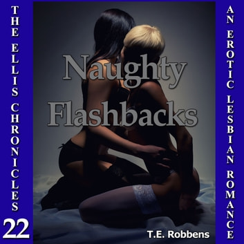 Naughty Flashbacks: An Erotic Lesbian Romance (The Ellis Chronicles - book 22) audiobook by T.E. Robbens