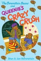 The Berenstain Bears Chapter Book: Queenie's Crazy Crush ebook by Stan Berenstain, Stan Berenstain, Jan Berenstain,...