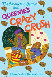 The Berenstain Bears Chapter Book: Queenie's Crazy Crush ebook by Stan Berenstain,Stan Berenstain,Jan Berenstain,Jan Berenstain