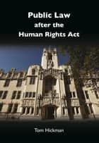 Public Law after the Human Rights Act ebook by Tom Hickman