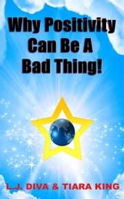 Why Positivity Can Be A Bad Thing! ebook by L.J. Diva, Tiara King