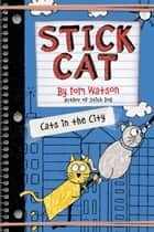 Stick Cat: Cats in the City ebook by