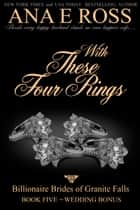 With These Four Rings: Wedding Bonus ebook by Ana E Ross