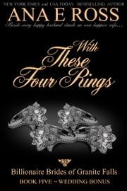With These Four Rings - Book Five:Wedding Bonus ebook by Ana E Ross