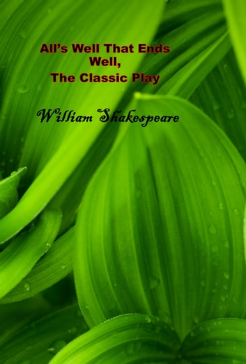 All's Well That Ends Well, The Classic Play ebook by William Shakespeare