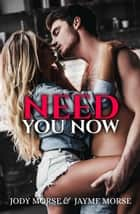 Need You Now ebook by Jody Morse, Jayme Morse
