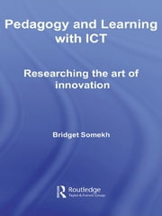 Pedagogy and Learning with ICT - Researching the Art of Innovation ebook by Bridget Somekh