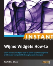 Instant Wijmo Widgets How-to ebook by Tochi Eke-Okoro