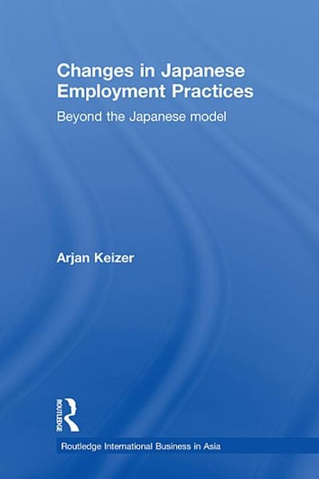 Changes in Japanese Employment Practices - Beyond the Japanese Model ebook by Arjan Keizer