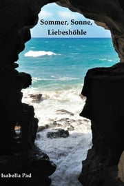 Sommer, Sonne, Liebeshöhle ebook by Isabella Pad