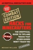 Hacks for Minecrafters: Combat Edition - An Unofficial Minecrafters Guide eBook by Megan Miller