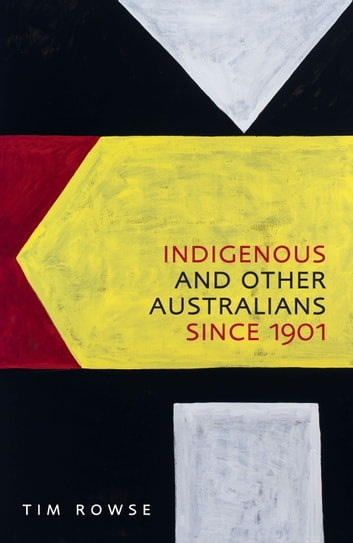 Indigenous and other Australians since 1901 ebook by Tim Rowse