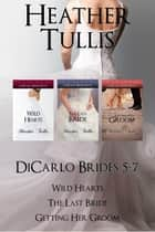 The DiCarlo Brides Boxed Set Books 5, 6, 7 (Wild Hearts, The Last Bride, Getting Her Groom) ebook by Heather Tullis