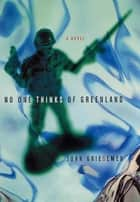 No One Thinks of Greenland - A Novel ebook by John Griesemer