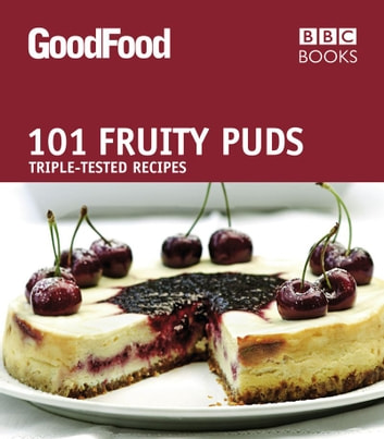 Good Food: 101 Fruity Puds - Triple-tested Recipes ebook by Good Food Guides