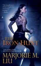 The Iron Hunt ebook by Marjorie M. Liu
