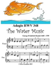 Adagio Hwv 348 the Water Music - Beginner Tots Piano Sheet Music ebook by Silver Tonalities