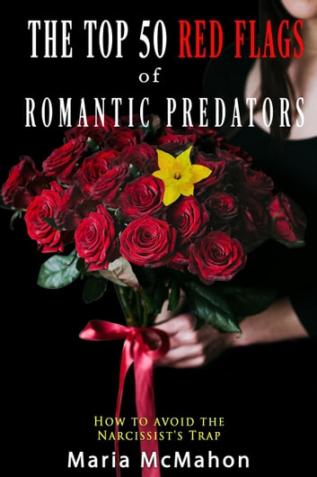 The Top 50 Red Flags of Romantic Predators: How to Avoid the Narcissist's Trap ebook by Maria McMahon