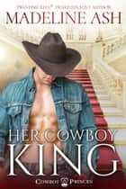 Her Cowboy King ebook by Madeline Ash
