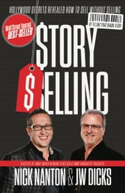 StorySelling - Hollywood Secret Revealed How To Sell Without Selling ebook by Nick Nanton,JW Dicks