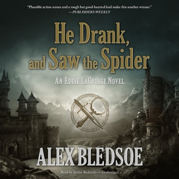 He Drank, and Saw the Spider - An Eddie LaCrosse Novel audiobook by Alex Bledsoe