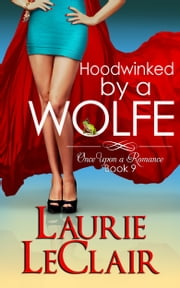 Hoodwinked By A Wolfe (Once Upon A Romance Series Book 9) ebook by Laurie LeClair