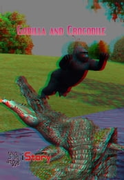 Gorilla And Crocodile 3D - children's story book ebook by Sam Aathyanth