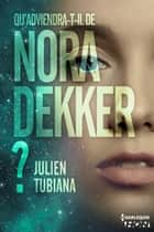 Qu'adviendra-t-il de Nora Dekker ? ebook by Julien Tubiana