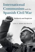 International Communism and the Spanish Civil War ebook by Lisa A. Kirschenbaum