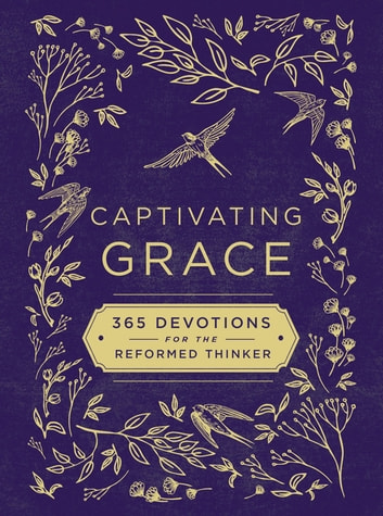 Captivating Grace - 365 Devotions for the Reformed Thinker ebook by Zondervan