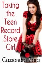 Taking the Teen Record Store Girl ebook by Cassandra Zara
