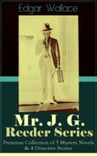 Mr. J. G. Reeder Series: Premium Collection of 5 Mystery Novels & 4 Detective Stories - Room 13, The Mind of Mr. J. G. Reeder, Terror Keep, Red Aces, Kennedy the Con Man, The Case of Joe Attymar, The Guv'nor, The Shadow Man, The Treasure House ebook by Edgar Wallace