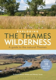 Exploring the Thames Wilderness - A Guide to the Natural Thames ebook by Richard Mayon-White,Wendy Yorke