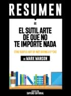 El Sutil Arte De Que No Te Importe Nada (The Subtle Art Of Not Giving A F*ck) - Resumen Del Libro De Mark Manson ebook by Sapiens Editorial