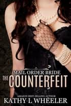 Mail Order Bride: The Counterfeit ebook by Kathy L Wheeler