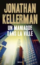 Un maniaque dans la ville ebook by Jonathan Kellerman