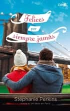 Felices por siempre jamás ebook by Stephanie Perkins