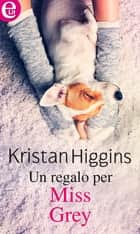 Un regalo per Miss Grey (eLit) eBook by Kristan Higgins