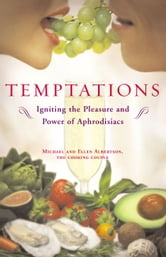 Temptations - Igniting the Pleasure and Power of Aphrodisiacs ebook by Michael Albertson,Ellen Albertson