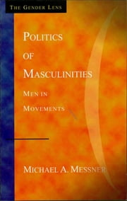 Politics of Masculinities - Men in Movements ebook by Michael A. Messner