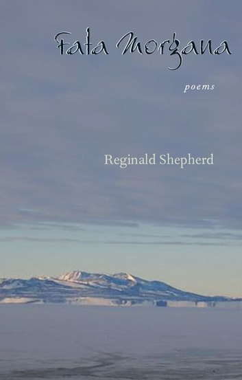 Fata Morgana - Poems ebook by Reginald Shepherd