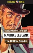 The Hollow Needle - Further Adventures of Arsene Lupin ebook by Maurice Leblanc