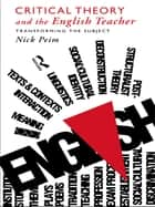 Critical Theory and The English Teacher - Transforming the Subject ebook by Nick Peim