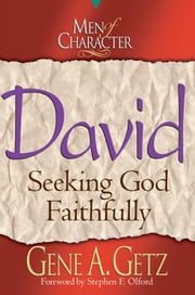 Men of Character: David: Seeking God Faithfully ebook by Gene A. Getz,Stephen Olford