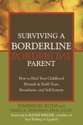 Surviving a Borderline Parent: How to Heal Your Childhood Wounds and Build Trust, Boundaries, and Self-Esteem ebook by Roth, Kimberlee