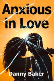 Anxious in Love ebook by Danny Baker