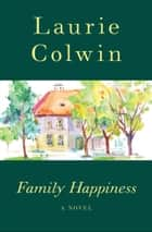 Family Happiness - A Novel ebook by Laurie Colwin