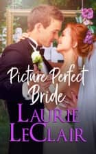 Picture Perfect Bride ebook by Laurie LeClair